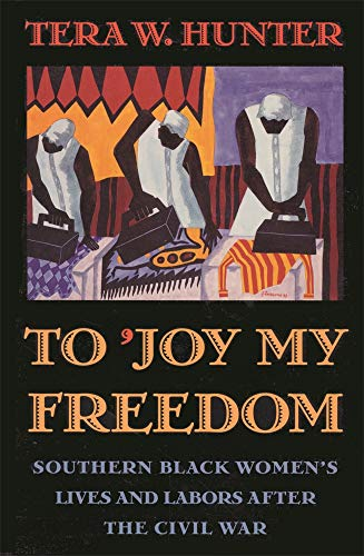 9780674893092: To 'Joy My Freedom: Southern Black Women's Lives and Labors after the Civil War