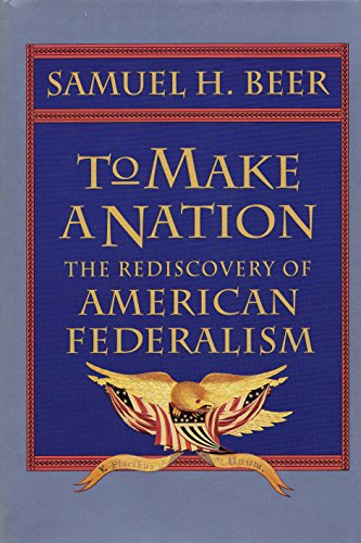 9780674893177: To Make a Nation: Rediscovery of American Federalism
