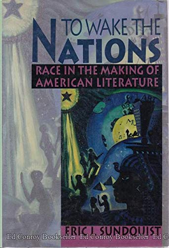 9780674893306: To Wake the Nations: Race in the Making of American Literature