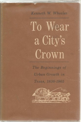 To Wear a City's Crown : The: Kenneth W. Wheeler