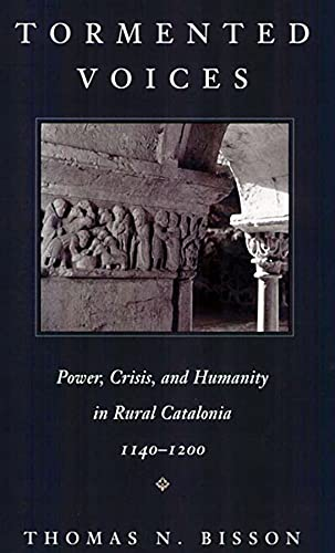 9780674895287: Tormented Voices: Power, Crisis, and Humanity in Rural Catalonia, 1140-1200