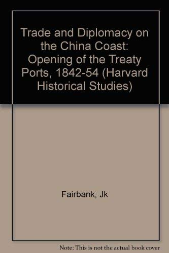 Trade and Diplomacy on the China Coast: The Opening of Treaty Ports, 1842-1854 (Harvard Historical Studies) (0674898354) by John King Fairbank