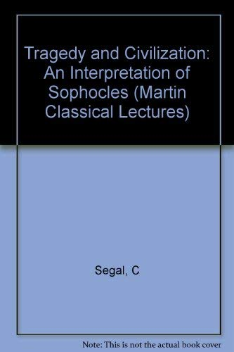 Tragedy and Civilization: An Interpretation of Sophocles (Martin Classical Lectures) (0674902068) by Charles Segal