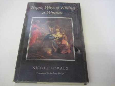 Tragic Ways of Killing a Woman. Translated by A. Forster.: LORAUX, N.,