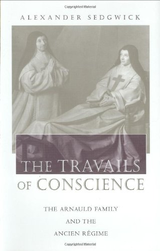 The Travails of Conscience - The Arnaud Family & the Ancien Regime - Sedgwick, Alexander