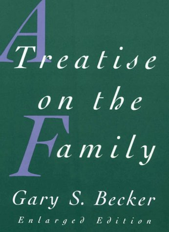 A Treatise on the Family: Enlarged Edition: Becker, Gary S.