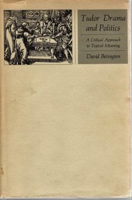 Tudor Drama and Politics: A Critical Approach to Topical Meaning (0674912306) by Bevington, David M.
