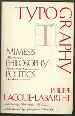 Typography: Mimesis, Philosophy, Politics (0674917006) by Philippe Lacoue-Labarthe; Jacques Derrida
