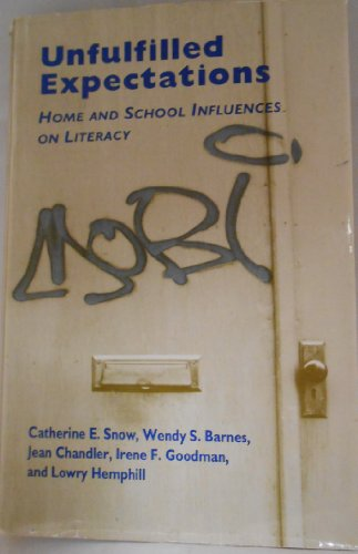 Unfulfilled Expectations: Home and School Influences on Literacy (0674921100) by Catherine E. Snow; Irene F. Goodman; Jean Chandler; Lowry Hemphill; Wendy S. Barnes