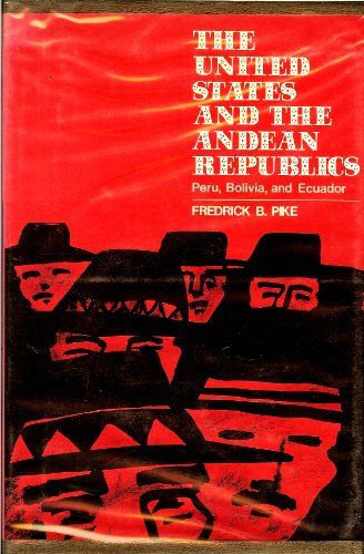 9780674923003: The United States and the Andean Republics: Peru, Bolivia, and Ecuador