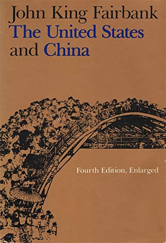 The United States and China: Fourth Edition, Revised and Enlarged (American Foreign Policy Library)...