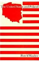 The United States and Poland (Hardback): Piotr Wandycz