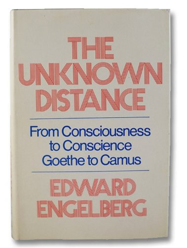 The Unknown Distance: From Consciousness to Conscience, Goethe to Canus.