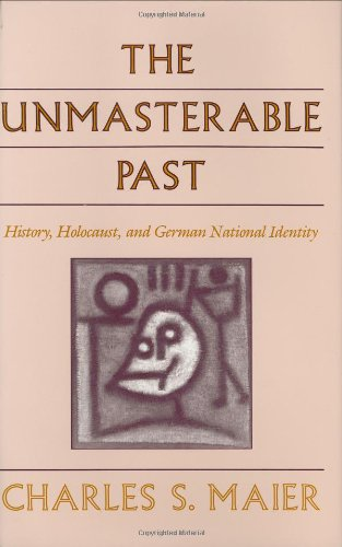 9780674929753: The Unmasterable Past: History, Holocaust, and German National Identity