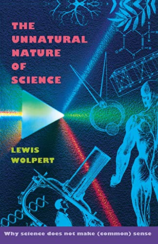 9780674929814: The Unnatural Nature of Science: Why Science Does Not Make (Common) Sense