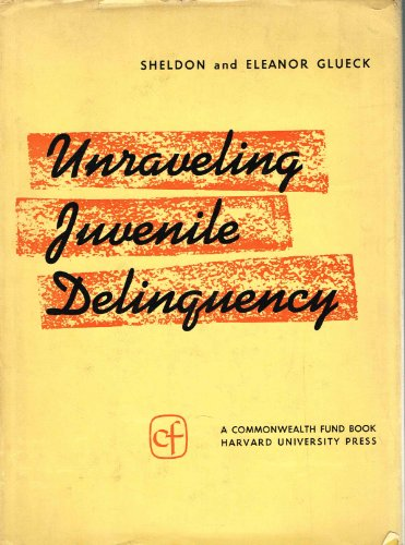 9780674930308: Unravelling Juvenile Delinquency