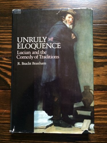 9780674930353: Unruly Eloquence: Lucian and the Comedy of Traditions (Revealing Antiquity)