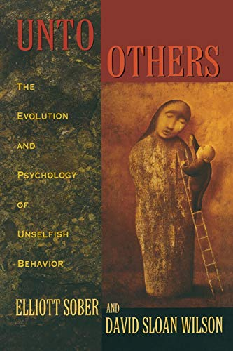 9780674930476: Unto Others: The Evolution and Psychology of Unselfish Behavior