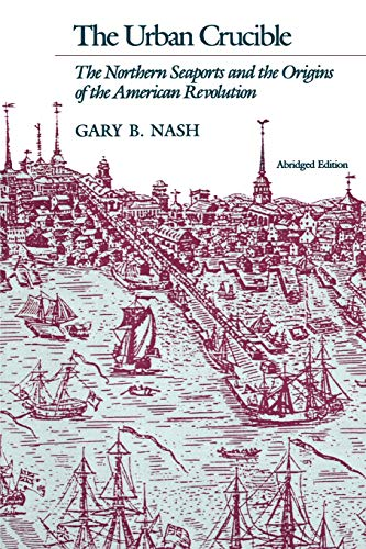 9780674930599: The Urban Crucible: The Northern Seaports and the Origins of the American Revolution
