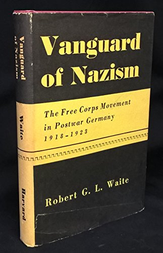 9780674931428: Vanguard of Nazism: Free Corps Movement in Postwar Germany, 1918-23 (Historical Study)