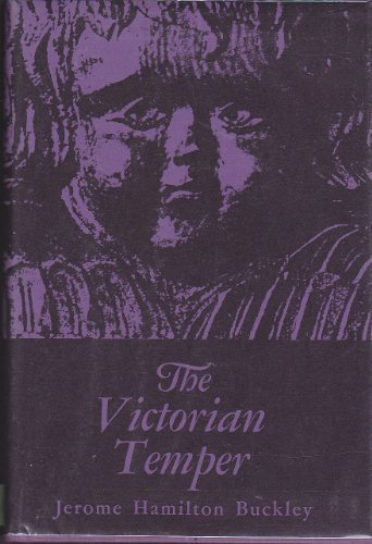 The Victorian Temper: A Study in Literary Culture: Buckley, Jerome H.
