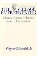 The Village Entrepreneur: Change Agents in India's Rural Development: Broehl Jr, Wayne G.