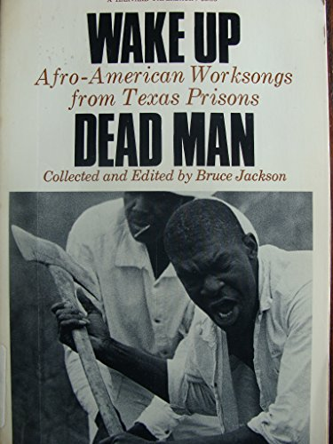 9780674945470: Wake Up Dead Man: Afro-American Worksongs from Texas Prisons