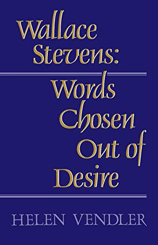 Wallace Stevens: Words Chosen Out of Desire: H Vendler