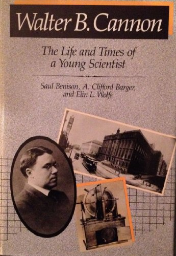 Walter B. Cannon: The Life and Times of a Young Scientist.