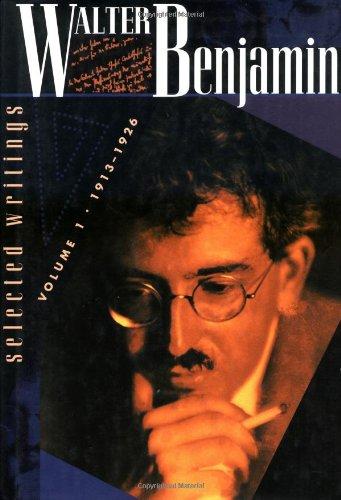 Walter Benjamin: Selected Writings, Volume 1, 1913-1926: Walter Benjamin