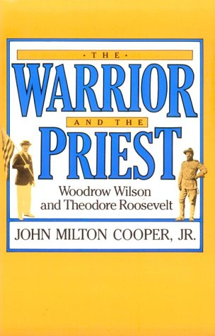 The Warrior and the Priest; Woodrow Wilson and Theodore Roosevelt