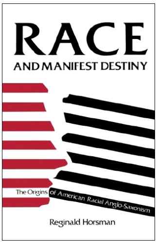 9780674948051: Race and Manifest Destiny: Origins of American Racial Anglo-Saxonism