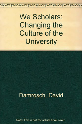 9780674948426: We Scholars: Changing the Culture of the University