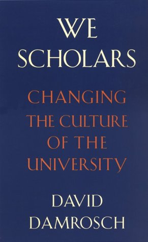 9780674948433: We Scholars: Changing the Culture of the University