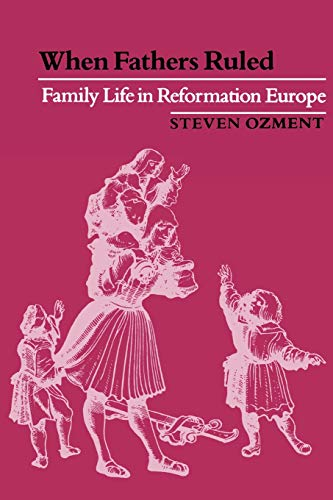 9780674951211: When Fathers Ruled: Family Life in Reformation Europe (Harvard Economic Studies)