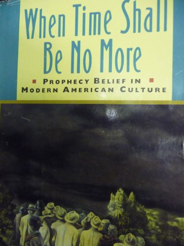 9780674951280: When Time Shall Be No More: Prophecy Belief in Modern American Culture (Studies in Cultural History)