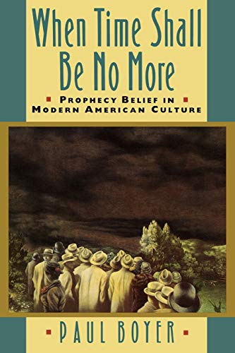 9780674951297: When Time Shall Be No More: Prophecy Belief in Modern American Culture (Studies in Cultural History)