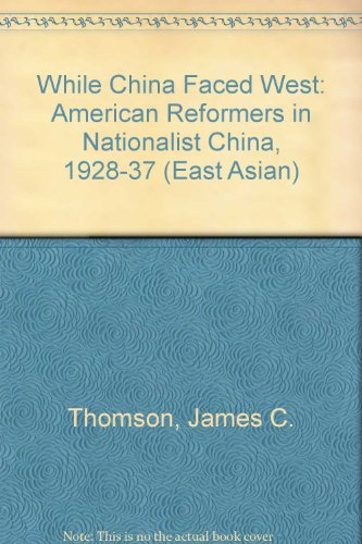 While China Faced West American Reformers in Nationalist China, 1928-1937: Thomson, James C. Jr.