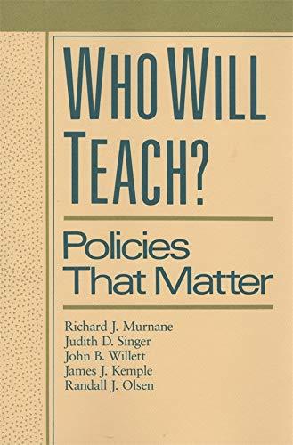 Who will teach? : Policies that matter.: Murnane, Richard J.