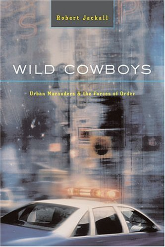 Wild cowboys : urban marauders & the forces of order.: Jackall, Robert.