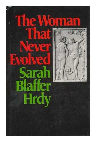 The Woman That Never Evolved: Hrdy, Sarah Blaffer