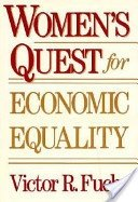 Women's Quest for Economic Equality: Fuchs, Victor R.