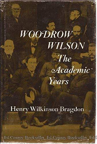 9780674955950: Woodrow Wilson: The Academic Years (Belknap Press)