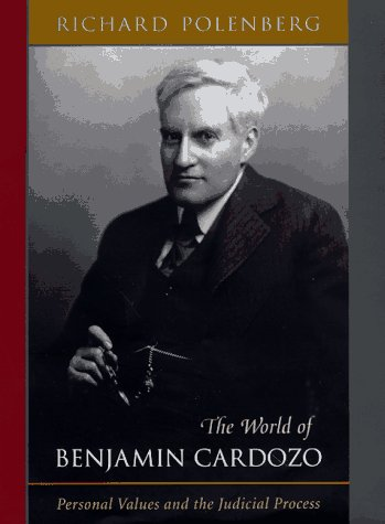 The World of Benjamin Cardozo: Personal Values and the Judicial Process (0674960513) by Richard Polenberg