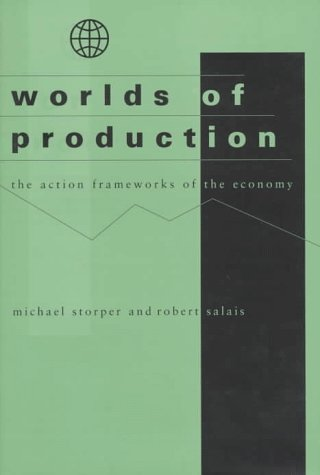 Worlds of Production: The Action Frameworks of the Economy: Storper, Michael;Salais, Robert