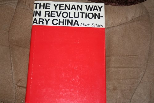 The Yenan Way in Revolutionary China (East Asian) (0674965604) by Selden, Mark