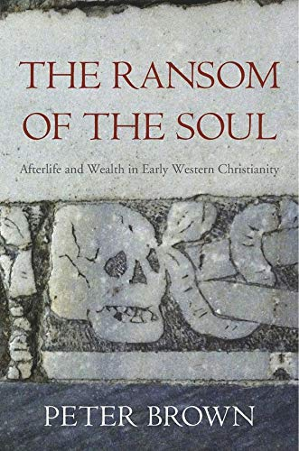 9780674967588: The Ransom of the Soul: Afterlife and Wealth in Early Western Christianity