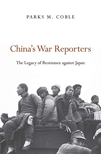 China's War Reporters: The Legacy of Resistance against Japan: Coble, Parks M.