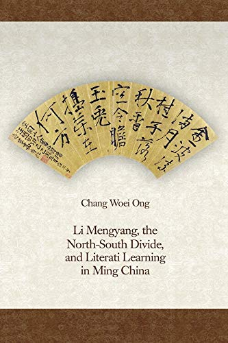 Li Mengyang, the North-South Divide, and Literati Learning in Ming China (Harvard-Yenching ...