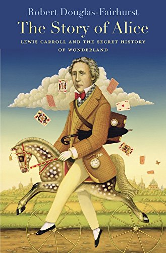 9780674970762: The Story of Alice: Lewis Carroll and the Secret History of Wonderland